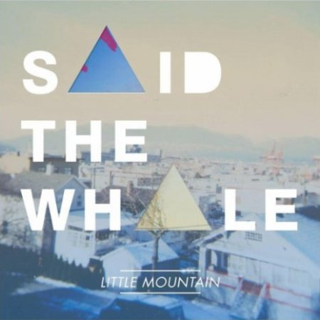 Said the Whale - Little Mountain (2012)