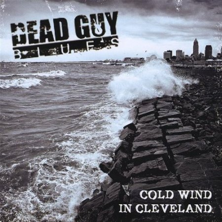 Dead Guy Blues � Cold Wind In Cleveland (2009)