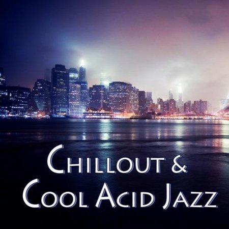 VA-Chillout & Cool Acid Jazz (2012)