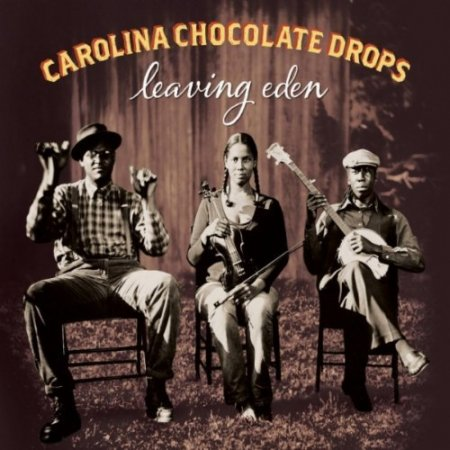 Carolina Chocolate Drops - Leaving Eden (2012)