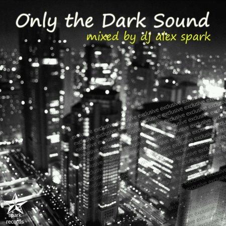 Dj Alex Spark - Only the Dark Sound