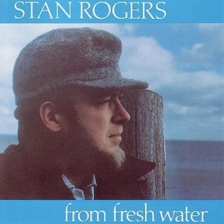 Stan Rogers - From Fresh Water (1984)
