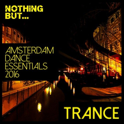 VA - Nothing But... Amsterdam Dance Essentials 2016 Trance (2016)
