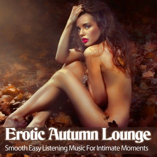VA - Erotic Autumn Lounge: Smooth Easy Listening Music For Intimate Moments (2016)