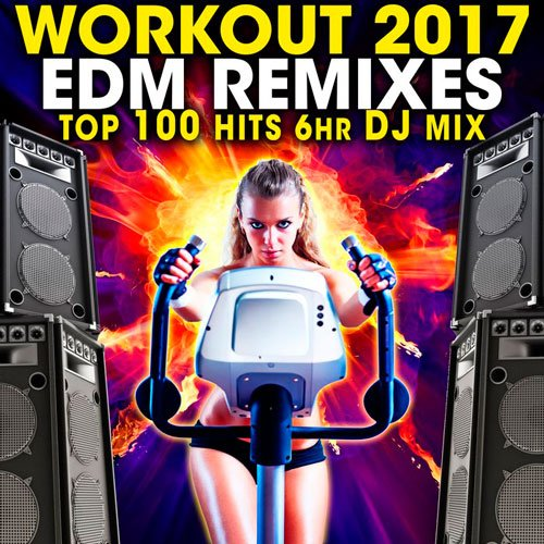 VA-Workout 2017 EDM Remixes Top 100 Hits (2017)